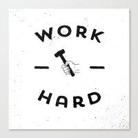 work hard Canvas Prints featuring Work Hard by Zach Terrell
