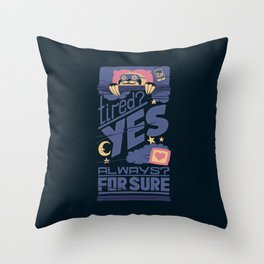 Tired? Yes. Always? For Sure. Throw Pillow