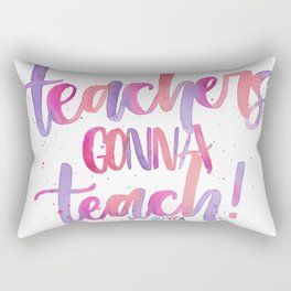 Teachers Gonna Teach Rectangular Pillow