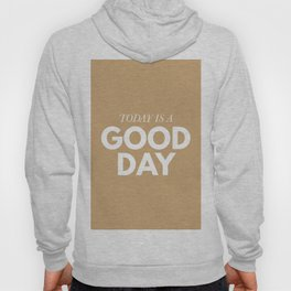 Today is a good day - typography Hoody