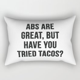 Abs are great, but have you tried tacos? (Black Text) Rectangular Pillow
