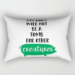 MY BODY WILL NOT BE A TOMB FOR OTHER CREATURES vegan quote Rectangular Pillow