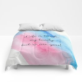 Life is tough my lovely, but so are you! Comforters
