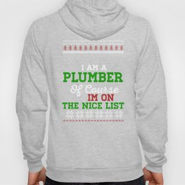 I Am A Plumber Of Course I m On The Nice List Ugly Christmas Hoody
