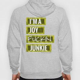I'm a Joy Fuckin' Junkie  Hoody