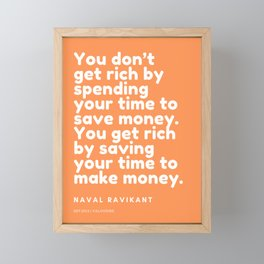 You get rich by saving your time to make money. | Naval Ravikant Quote Framed Mini Art Print