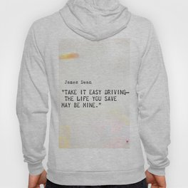 """""""Take it easy driving– the life you save may be mine.""""James Dean Hoody"""