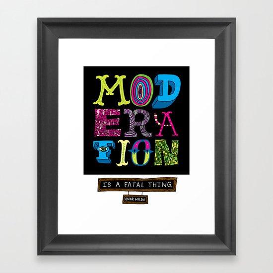 Moderation is Fatal Framed Art Print
