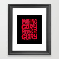 Nothing Gory Means No Glory Framed Art Print
