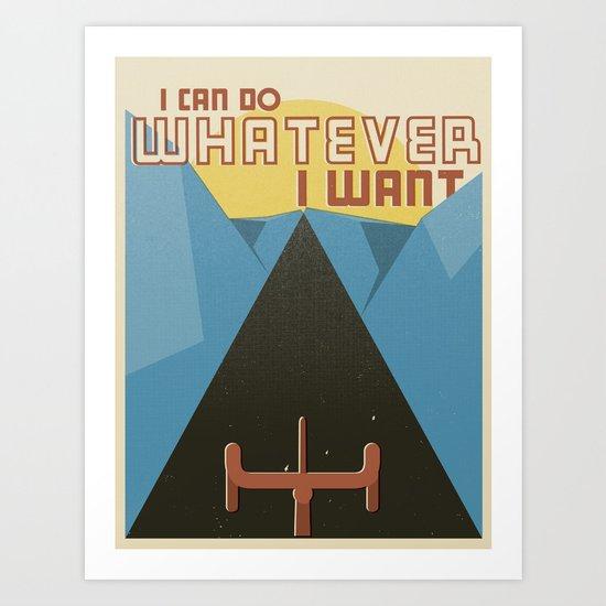 """I Can Do Whatever I Want"" Art Print"