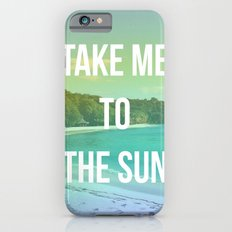 Take Me to the Sun Slim Case iPhone 6s