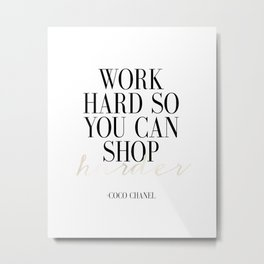 Work Hard So You Can Shop Harder,Gift For Her,Women Gift,Girly Print,Girls Room Decor,Fashion Print, Metal Print