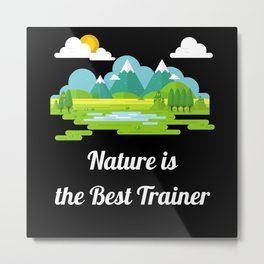 Nature Is The Best Trainer Metal Print