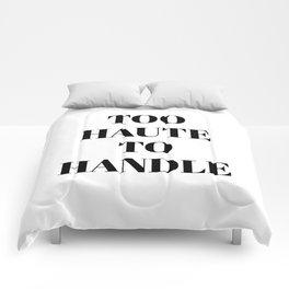 TOO HAUTE TO HANDLE Comforters
