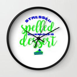 Stressed spelled backwards is dessert 1 Wall Clock