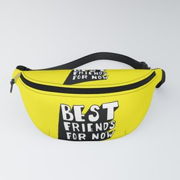 Best Friends For Now Fanny Pack