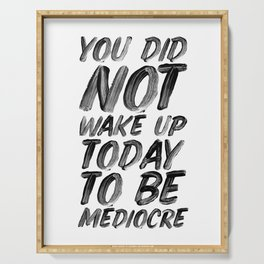 You Did Not Wake Up Today To Be Mediocre black and white typography poster for home decor bedroom Serving Tray