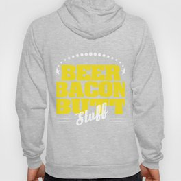 Nice Beer Bacon Butt Stuff T-shirt made for Alcohol Bacon Strips Ass Lover Let's Stuff our stomach! Hoody