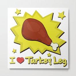 I LOVE TURKEY LEG Metal Print