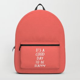 It's a Good Day to Be Happy - Coral Quote Backpack