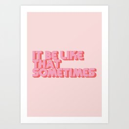 """It be like that sometimes"" Pink Art Print"