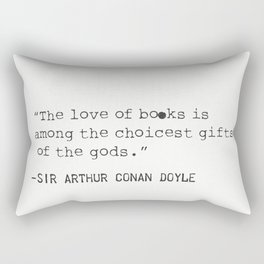 """The love of books is among the choicest gifts of the gods.""   Sir Arthur Conan Doyle Rectangular Pillow"