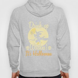 Witch - Drink Up Witches! It's Halloween Hoody