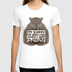 I'm Sorry For What I Said When I Was Hungry Womens Fitted Tee MEDIUM White