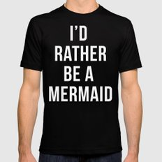 Rather Be A Mermaid Funny Quote Mens Fitted Tee Black MEDIUM