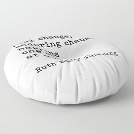 Real Change Enduring Change Happens One Step At A Time, Ruth Bader Ginsburg Floor Pillow