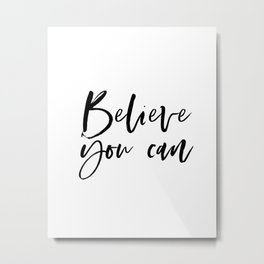 BELIEVE YOU CAN, Inspirational Quote,Motivational Poster,Workout Quotes,Gift For Friends,Friendship Metal Print