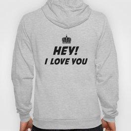 Hey, I Love You Hoody