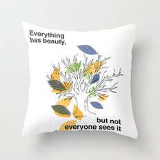 Everything has beauty, but not everyone sees it Throw Pillow
