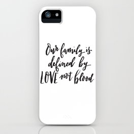 Our family is defined by LOVE not blood - Hand lettered inspirational quote iPhone Case