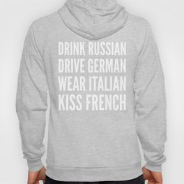 DRINK RUSSIAN, DRIVE GERMAN, WEAR ITALIAN, KISS FRENCH Hoody