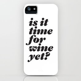 is it time for wine yet? headline type design iPhone Case