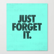 Just Forget It. Canvas Print