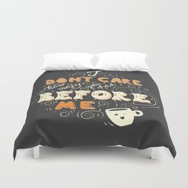 I Don't Care How Many You Had Before Me, Poster Design, Dark Duvet Cover