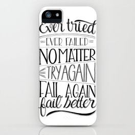 Ever tried. Ever failed. No matter. Try again. Try better. Fail better iPhone Case