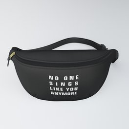 No One Sings Like You Anymore Fanny Pack