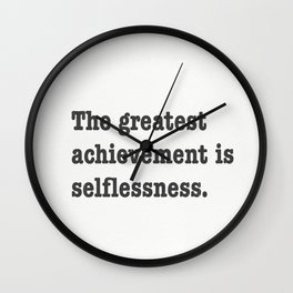 The greatest achievement is selflessness. Wall Clock