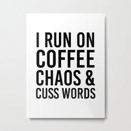 I Run On Coffee, Chaos & Cuss Words Metal Print