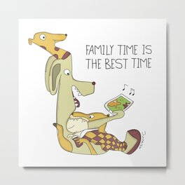 Family Time is The Best Time Metal Print