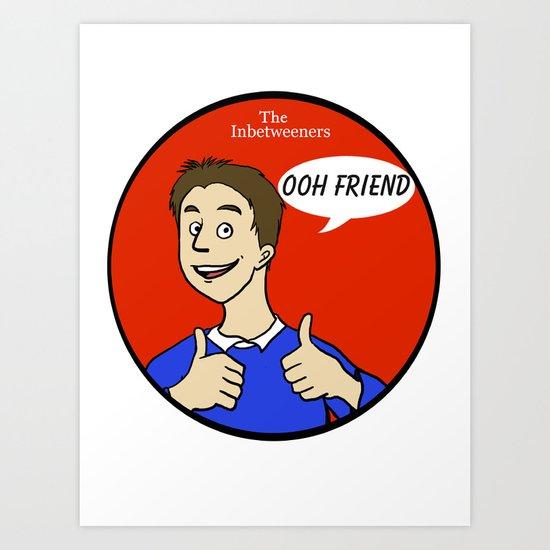 """The Inbetweeners """"Ooh Friend!"""" Art Print"""