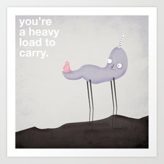 you're a heavy load to carry  Art Print