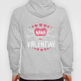 Nana Is My Valentine Saint Valentine Love Hearts Cupid Valentinus Gift Hoody