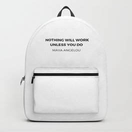 Maya Angelou Inspiration Quotes -  Nothing will work unless you do Backpack