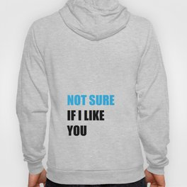 Not Sure If I Like You Hoody