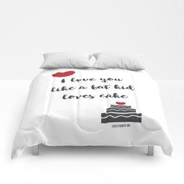 I love you like a fat kid loves cake Comforters