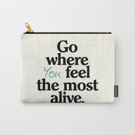 Go where you feel the most alive, motivational quote, be free, wanderlust, leave your comfort zone Carry-All Pouch
